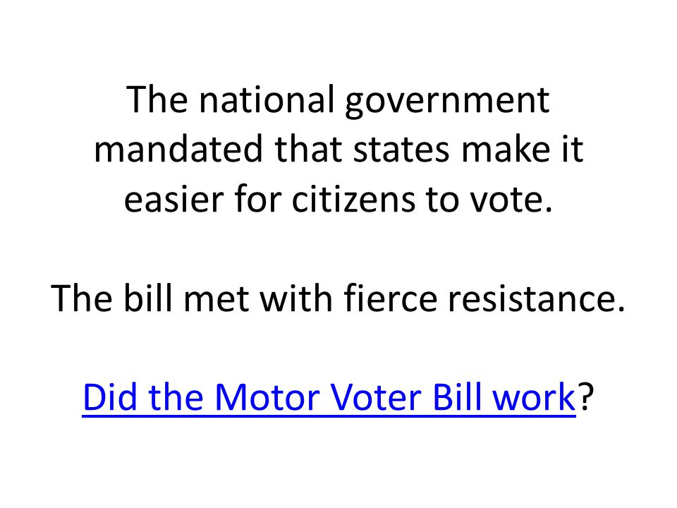 The national government mandated that states make it easier for citizens to vote.