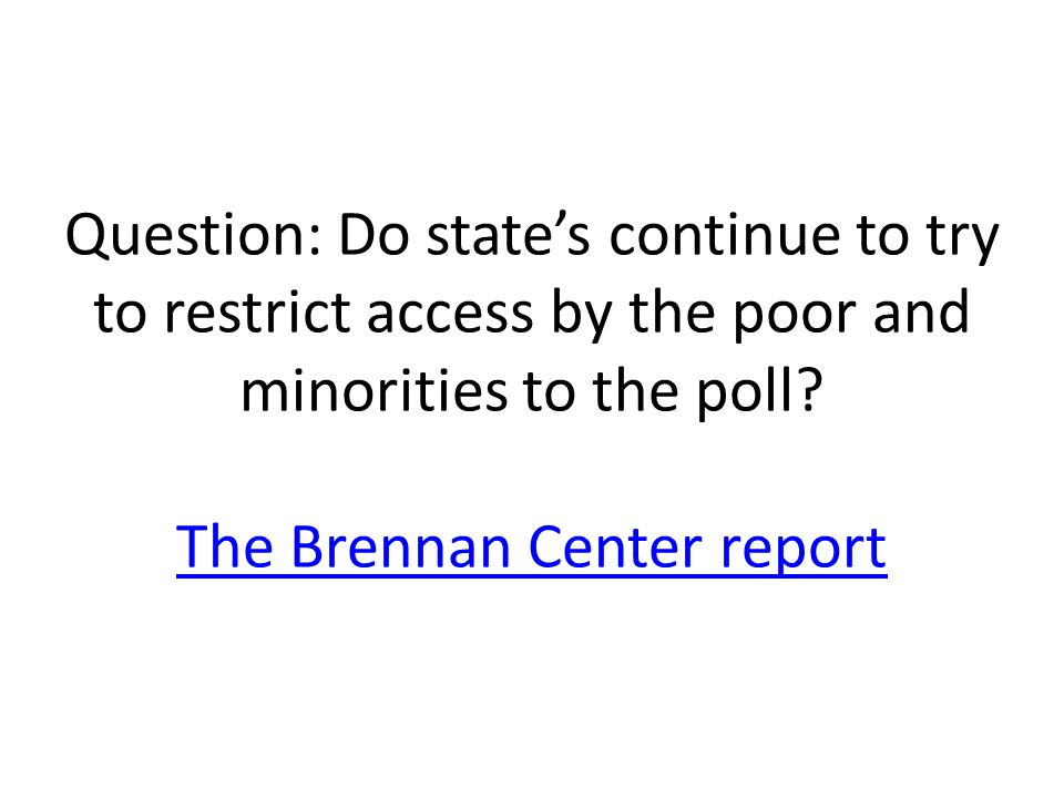 Question: Do state's continue to try to restrict access by the poor and minorities to the poll.