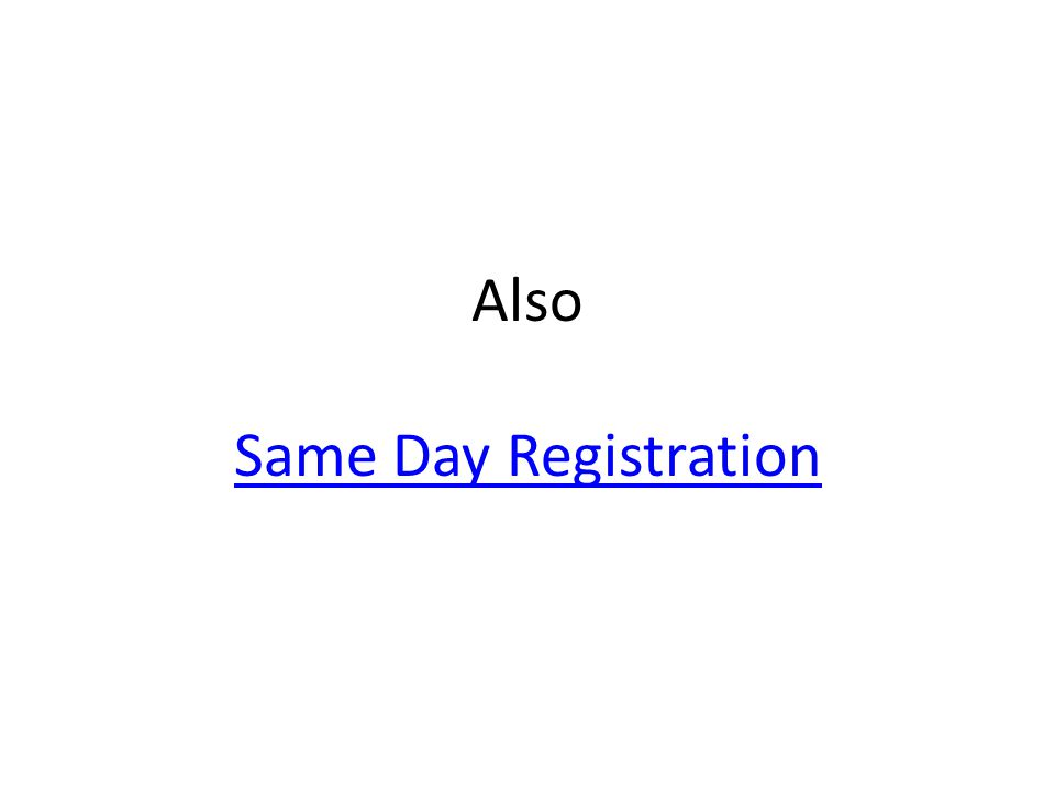 Also Same Day Registration Same Day Registration