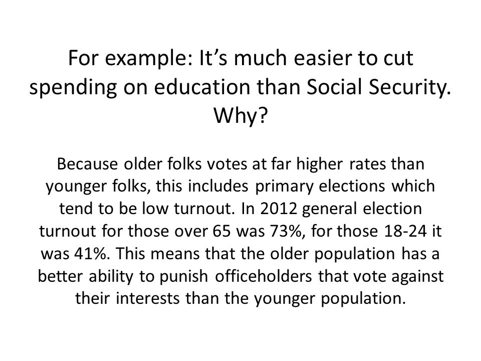 For example: It's much easier to cut spending on education than Social Security.