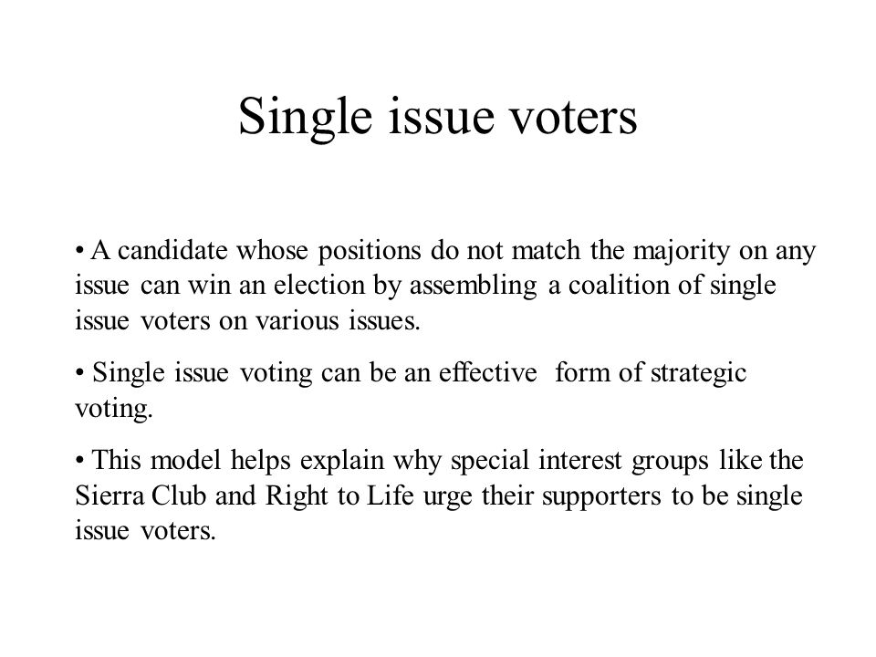 Single issue voters A candidate whose positions do not match the majority on any issue can win an election by assembling a coalition of single issue voters on various issues.