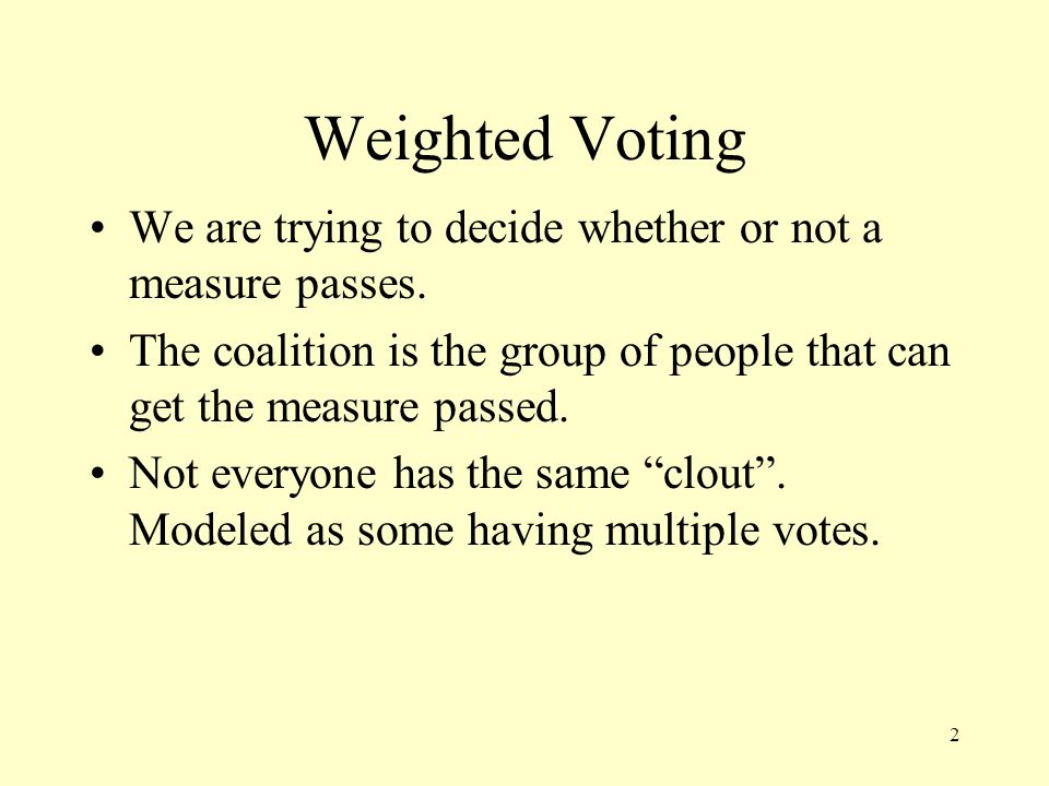 Notation A weighted voting system is characterized by three things — the players, the weights and the quota.