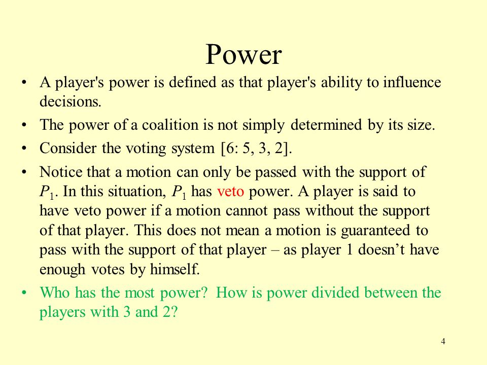 Power A player s power is defined as that player s ability to influence decisions.