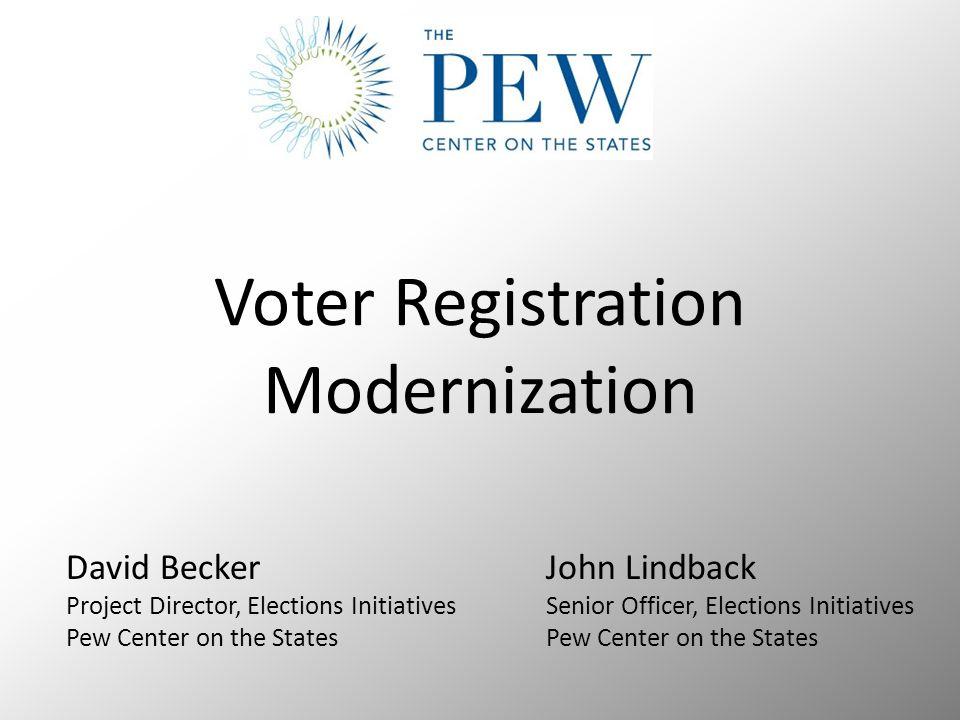 Voter Registration Modernization David BeckerJohn Lindback Project Director, Elections InitiativesSenior Officer, Elections InitiativesPew Center on t