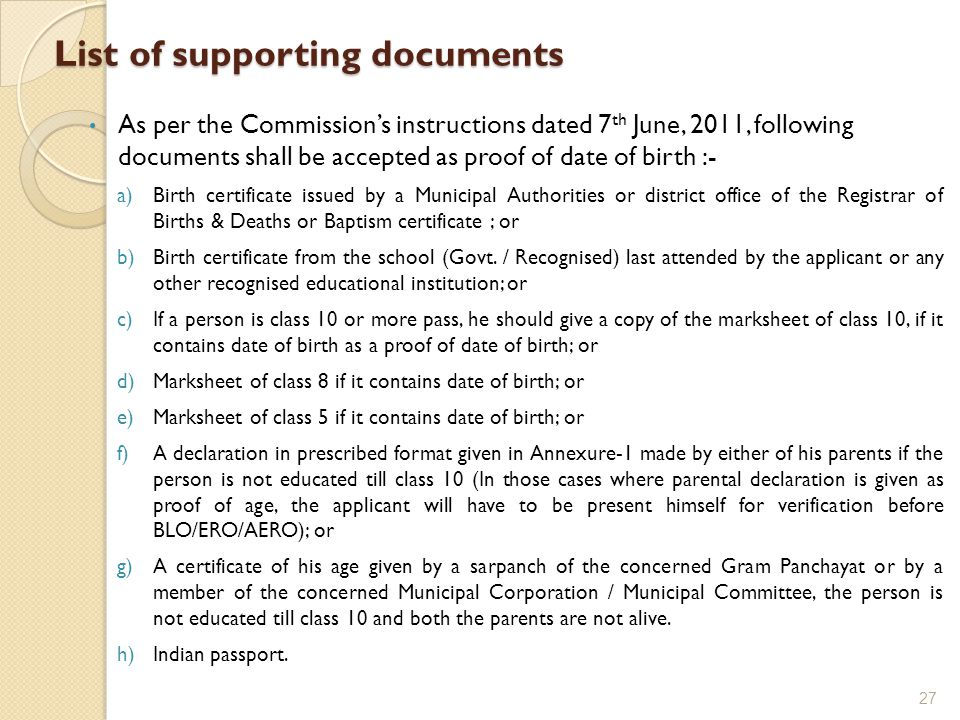 List of supporting documents As per the Commission's instructions dated 7 th June, 2011, following documents shall be accepted as proof of date of bir