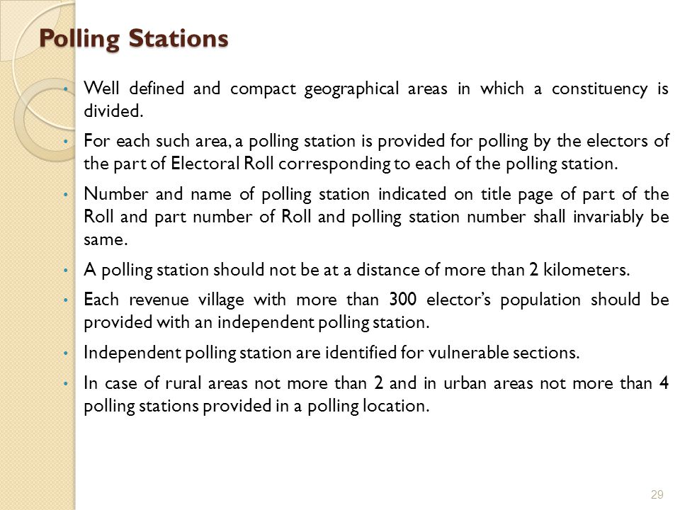Polling Stations Well defined and compact geographical areas in which a constituency is divided. For each such area, a polling station is provided for
