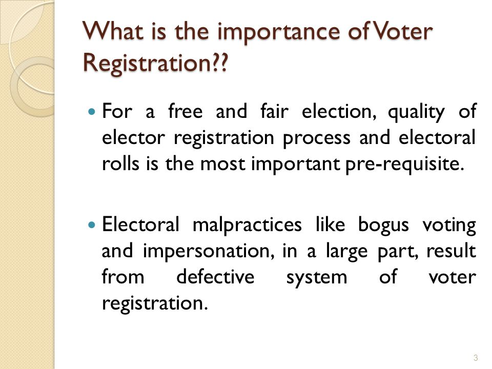 What is the importance of Voter Registration?? For a free and fair election, quality of elector registration process and electoral rolls is the most i