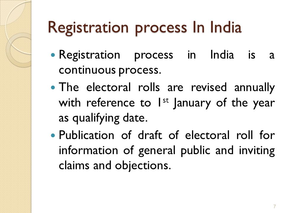 Registration process In India Registration process in India is a continuous process. The electoral rolls are revised annually with reference to 1 st J