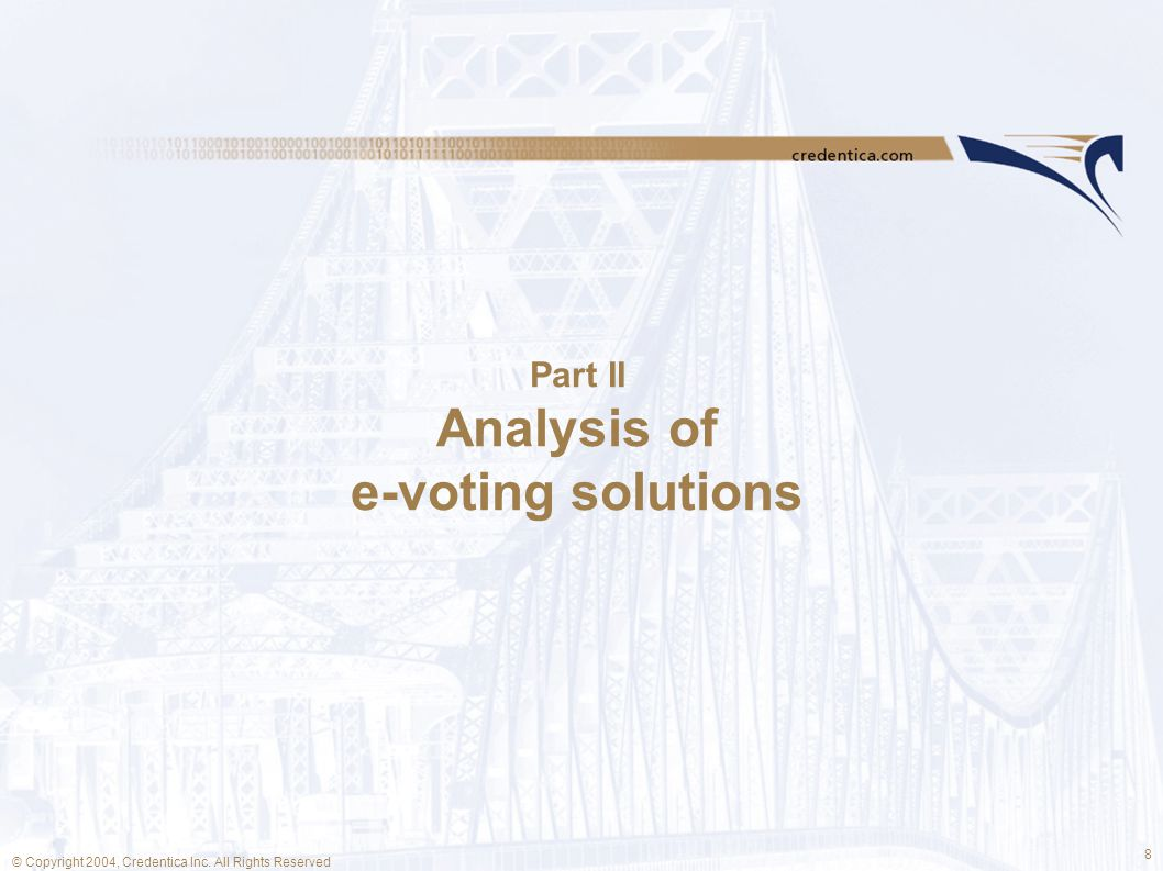 8 © Copyright 2004, Credentica Inc. All Rights Reserved Part II Analysis of e-voting solutions