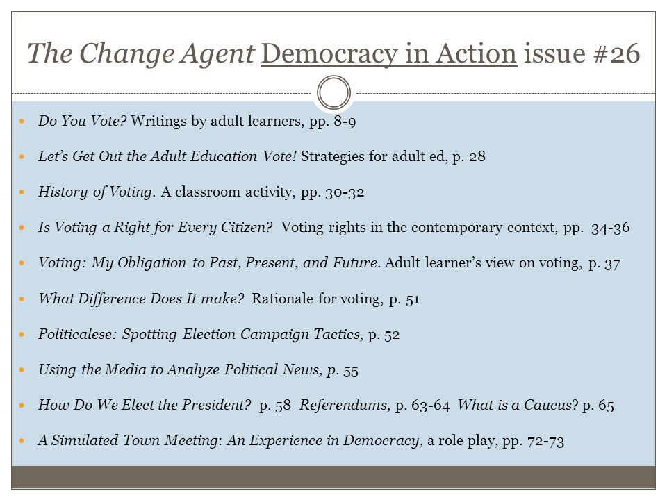 The Change Agent Democracy in Action issue #26 Do You Vote? Writings by adult learners, pp. 8-9 Let's Get Out the Adult Education Vote! Strategies for