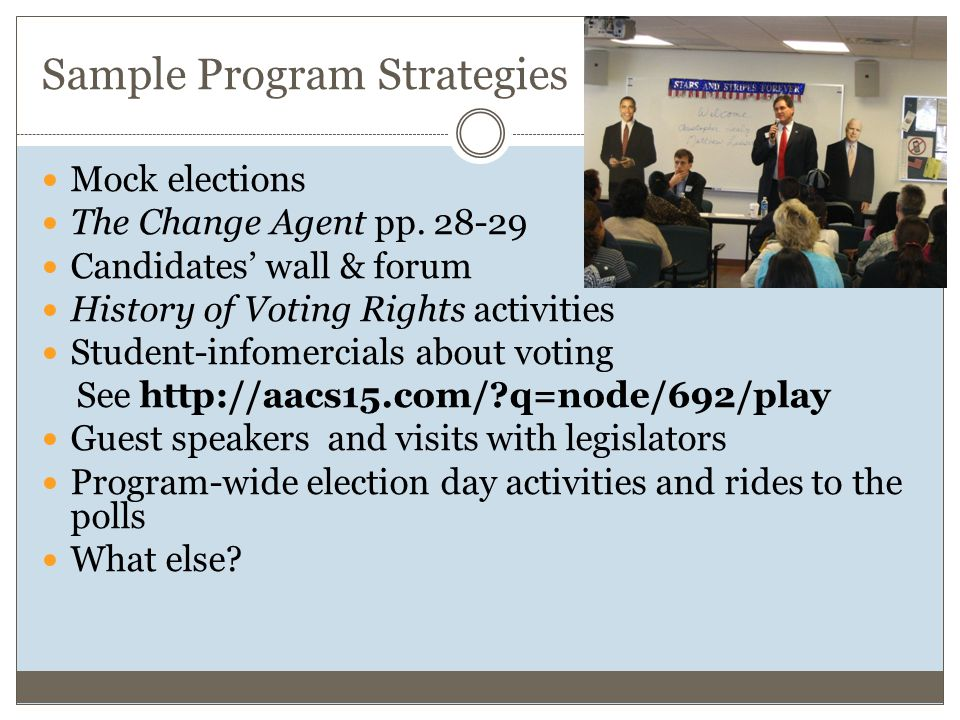 Sample Program Strategies Mock elections The Change Agent pp.