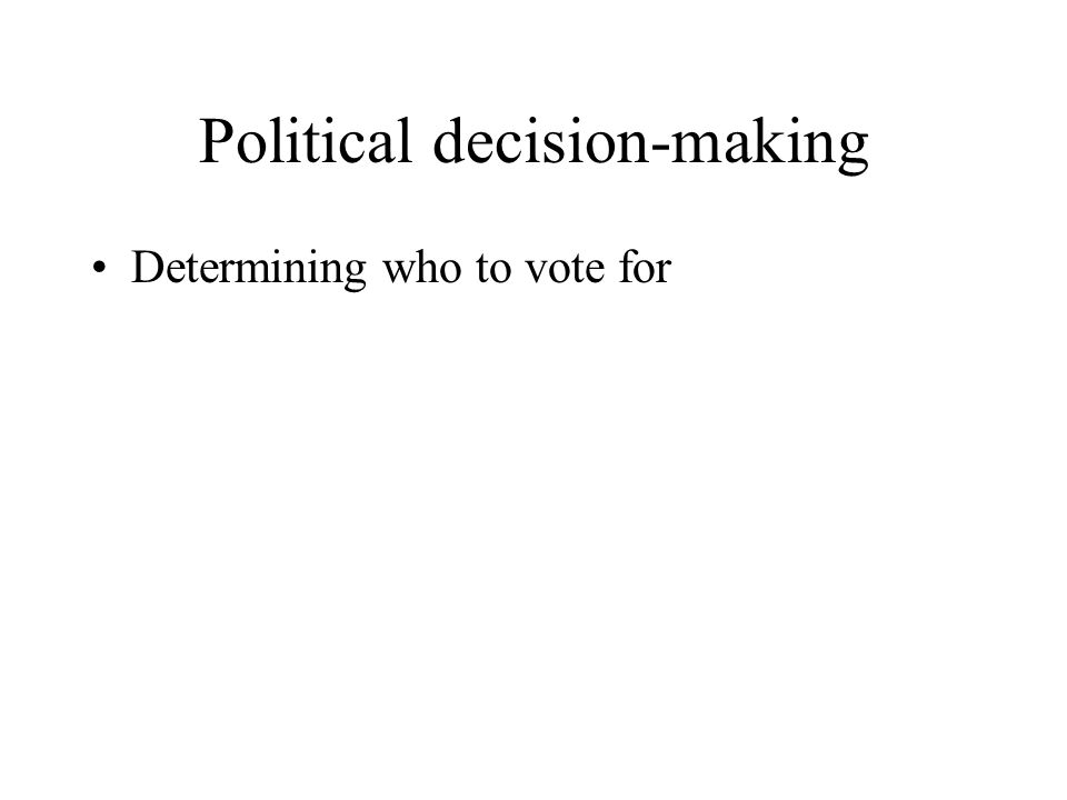 Political decision-making Determining who to vote for