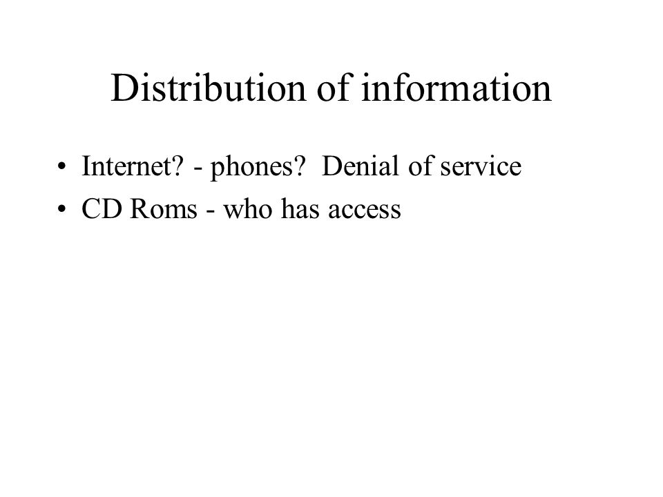 Distribution of information Internet - phones Denial of service CD Roms - who has access