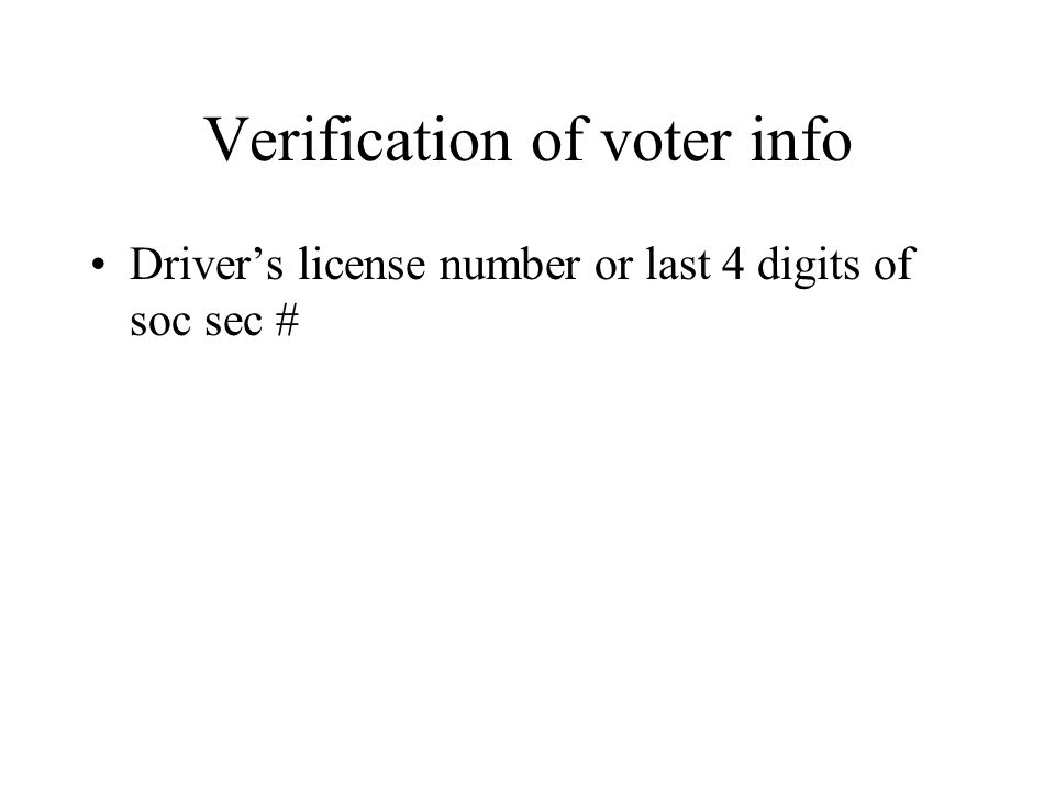 Verification of voter info Driver's license number or last 4 digits of soc sec #