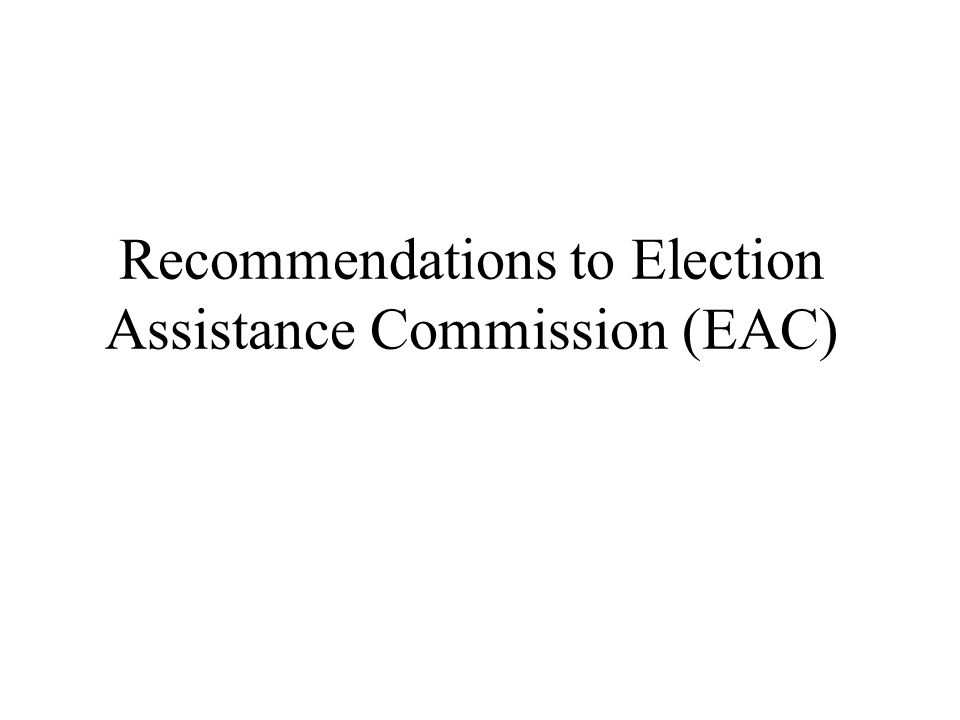 Recommendations to Election Assistance Commission (EAC)