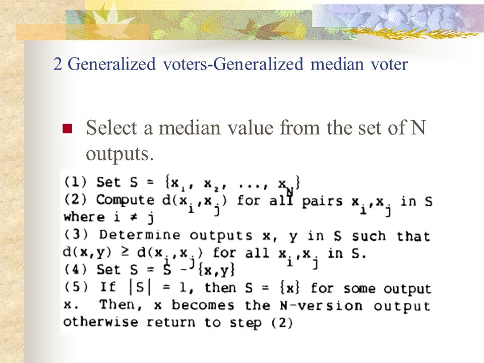 2 Generalized voters-Generalized median voter Select a median value from the set of N outputs.