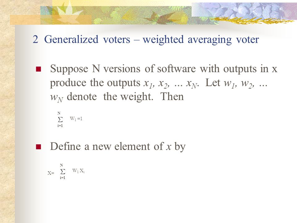 2 Generalized voters – weighted averaging voter Weight w i can be a priori knowledge Weight w i can be calculated dynamically, i.e.