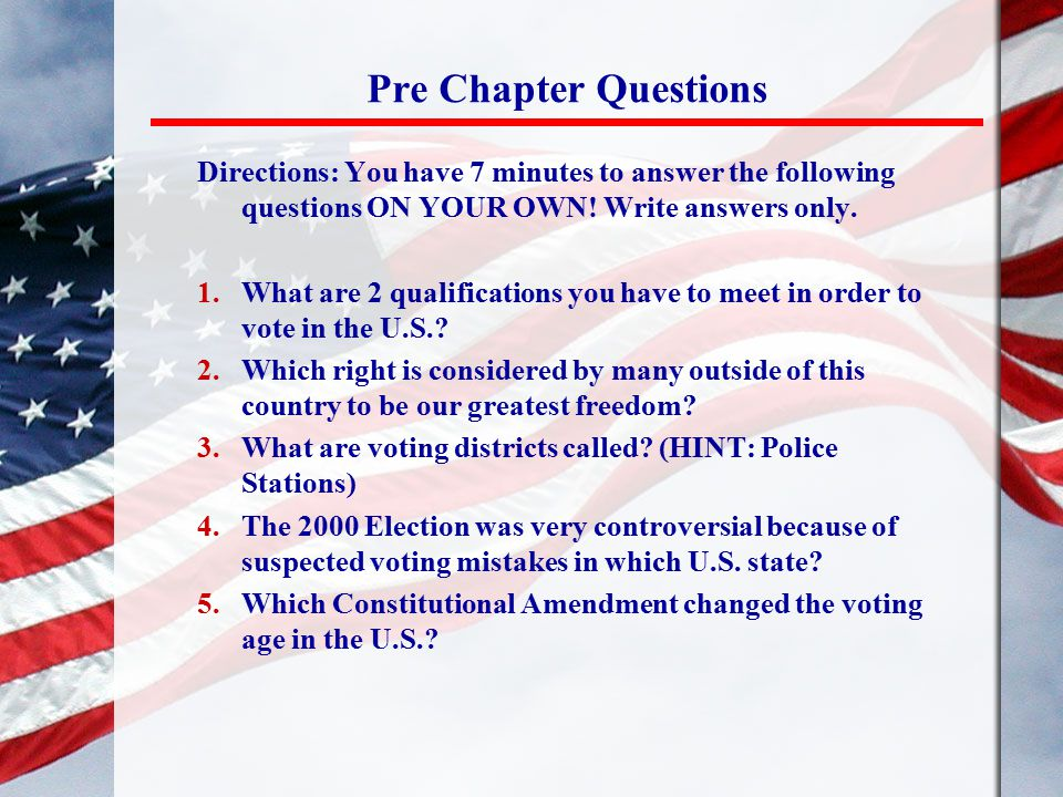 Pre Chapter Questions Directions: You have 7 minutes to answer the following questions ON YOUR OWN! Write answers only. 1.What are 2 qualifications yo
