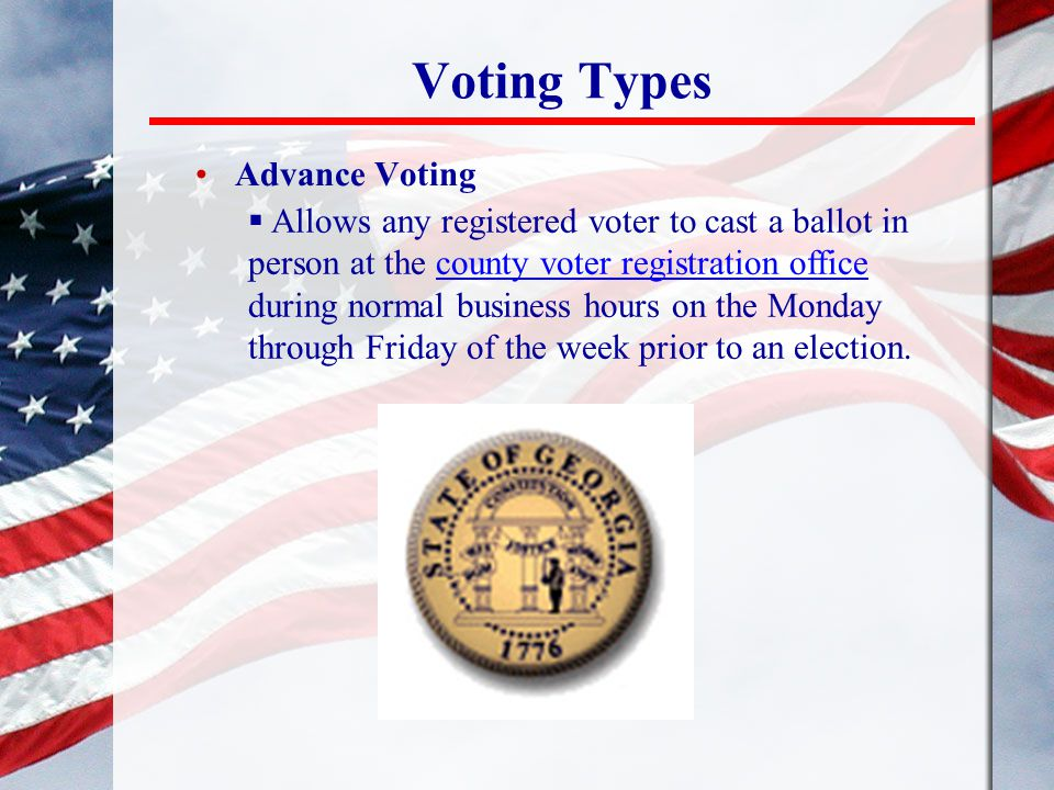 Voting Types Advance Voting  Allows any registered voter to cast a ballot in person at the county voter registration office during normal business ho