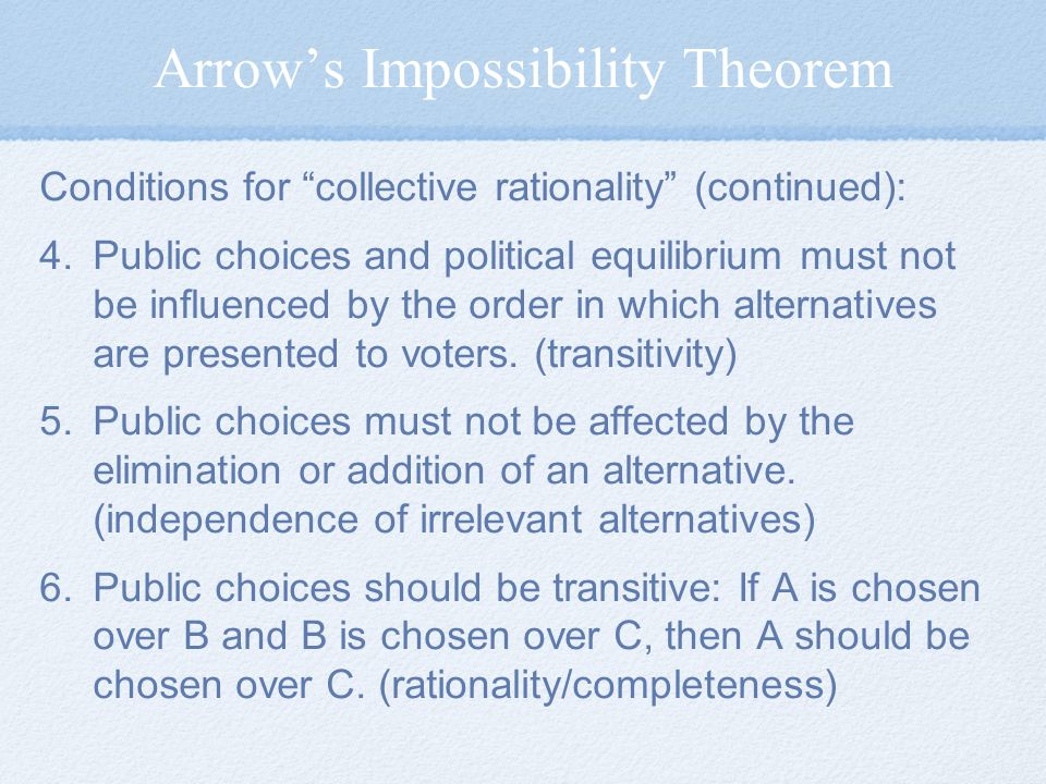 Arrow's Impossibility Theorem Conditions for collective rationality (continued): 4.