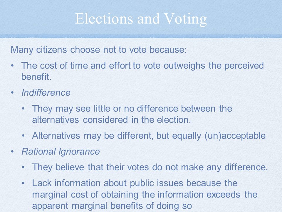 Many citizens choose not to vote because: The cost of time and effort to vote outweighs the perceived benefit.