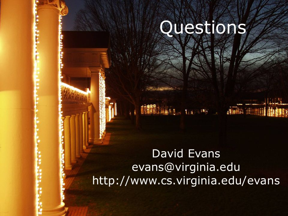Questions David Evans evans@virginia.edu http://www.cs.virginia.edu/evans