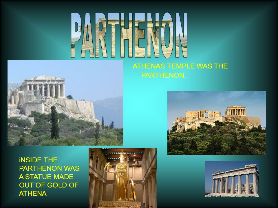 ATHENAS TEMPLE WAS THE iNSIDE THE PARTHENON WAS A STATUE MADE OUT OF GOLD OF ATHENA PARTHENON.