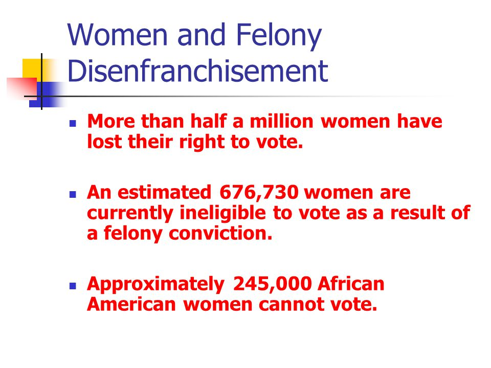 Women and Felony Disenfranchisement More than half a million women have lost their right to vote.