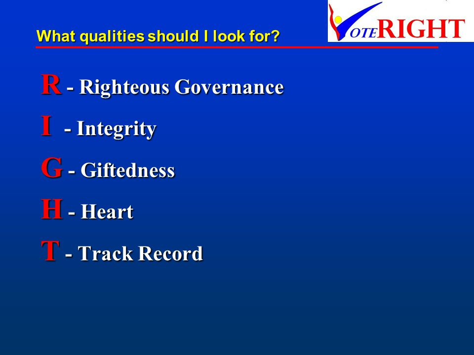 R- Righteous Governance I- Integrity G- Giftedness H- Heart T- Track Record What qualities should I look for?