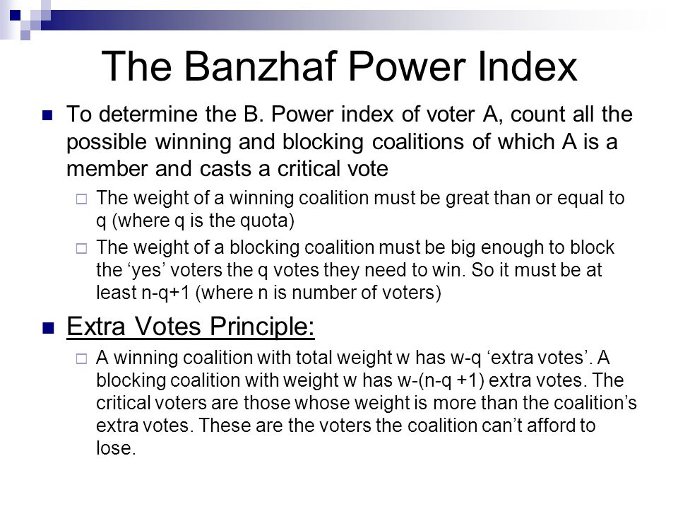 The Banzhaf Power Index To determine the B. Power index of voter A, count all the possible winning and blocking coalitions of which A is a member and
