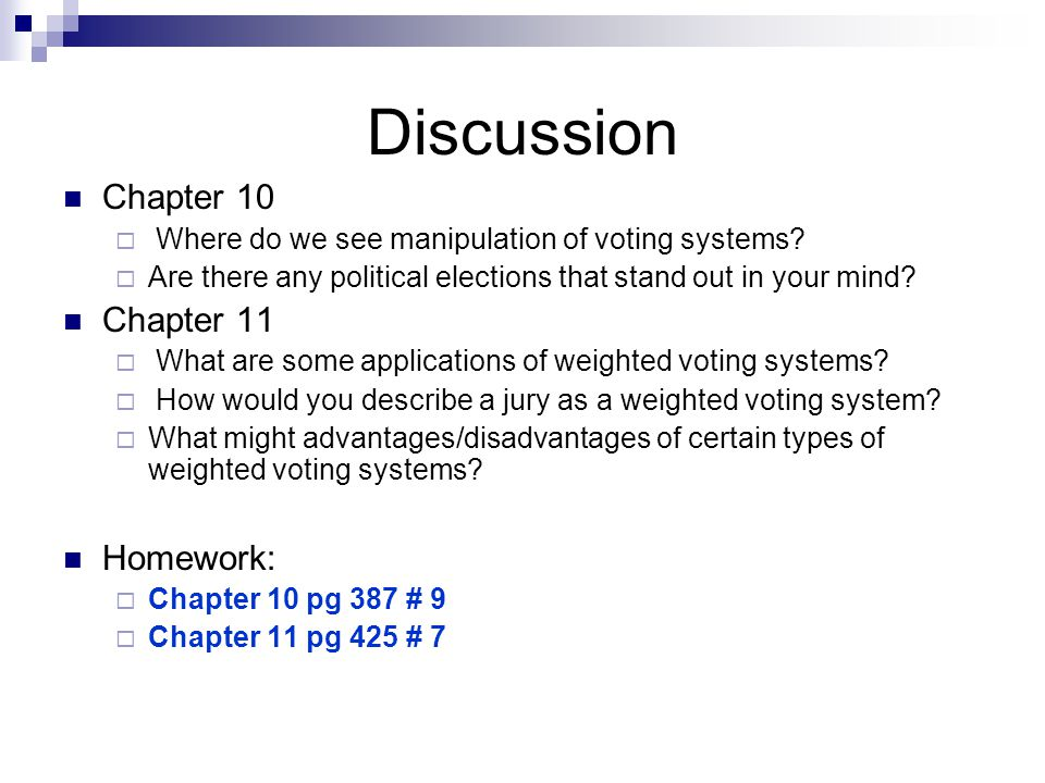 Discussion Chapter 10  Where do we see manipulation of voting systems?  Are there any political elections that stand out in your mind? Chapter 11 