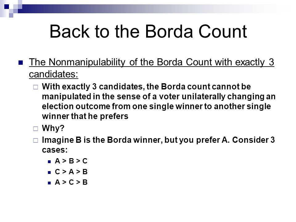 Back to the Borda Count The Nonmanipulability of the Borda Count with exactly 3 candidates:  With exactly 3 candidates, the Borda count cannot be man