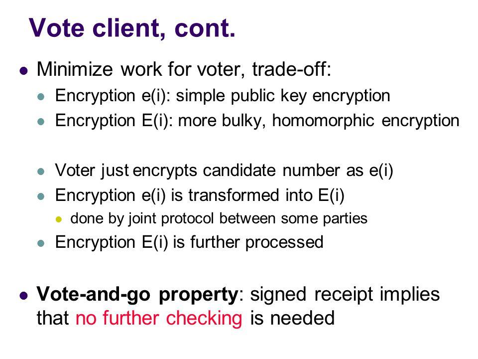 Vote client Platform: smart cards, mobile phones, PDAs, set-top boxes, PCs. Must be non-compromised. Mixture of software/hardware Voter authentication