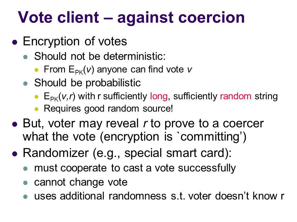 Vote client, cont. Minimize work for voter, trade-off: Encryption e(i): simple public key encryption Encryption E(i): more bulky, homomorphic encrypti