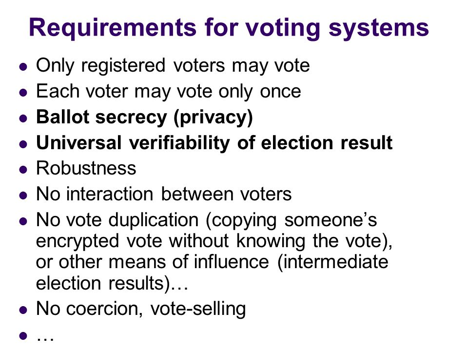 Six commandments (M. Shamos '93) I. Thou shalt keep each voter's choices an inviolable secret. II. Thou shalt allow each eligible voter to vote only o