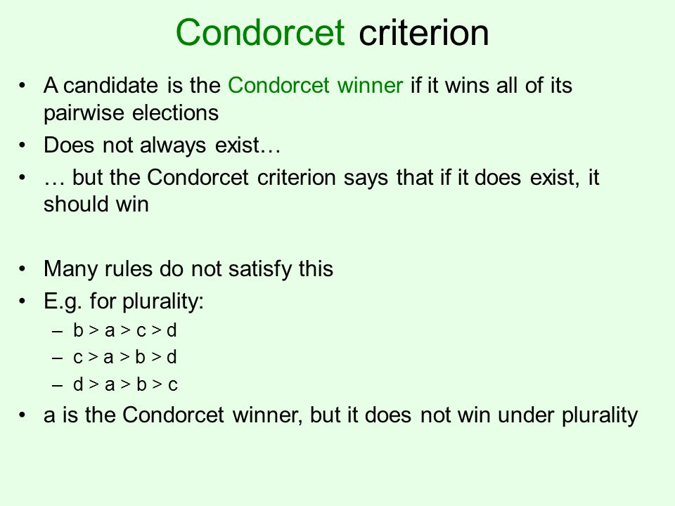 Majority criterion If a candidate is ranked first by most votes, that candidate should win –Relationship to Condorcet criterion.