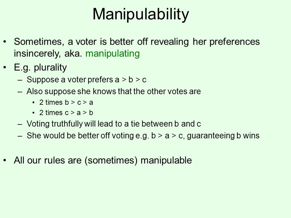 Manipulability Sometimes, a voter is better off revealing her preferences insincerely, aka.