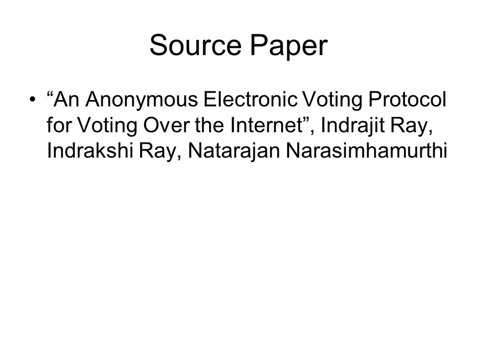 The Problem We want a protocol for voting over the internet that has all the salient features of voting in person These properties can be grouped under the categories Accuracy, Democracy, Privacy, and No Unauthorized Proxy