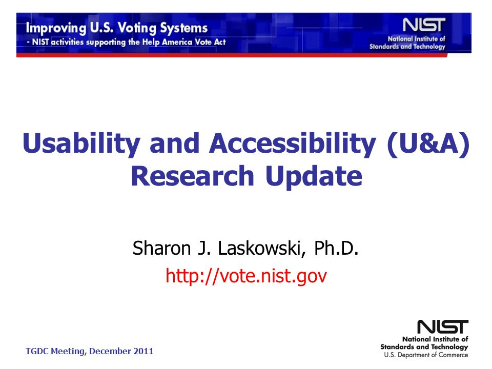TGDC Meeting, December 2011 Usability and Accessibility (U&A) Research Update Sharon J.