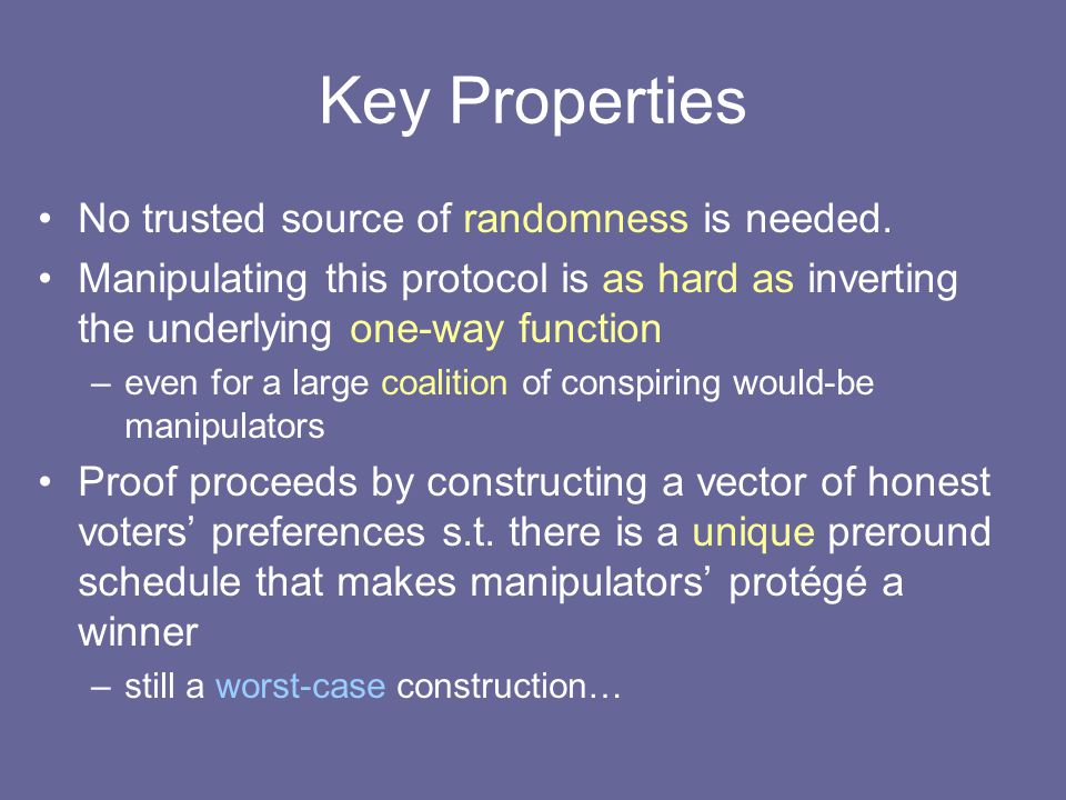 Key Properties No trusted source of randomness is needed.