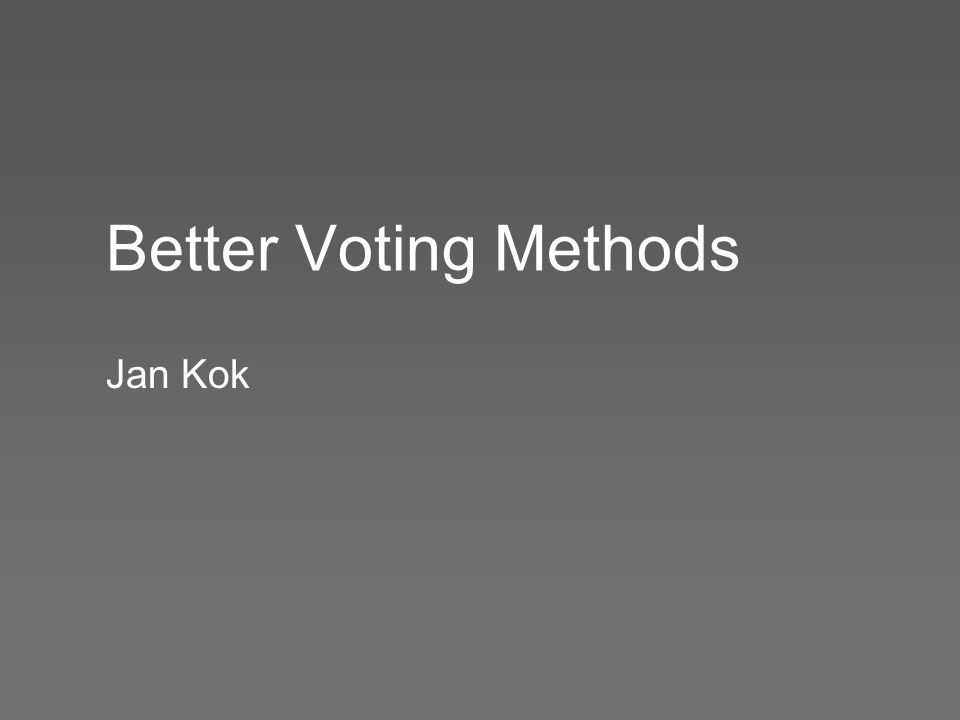 Better Voting Methods Jan Kok