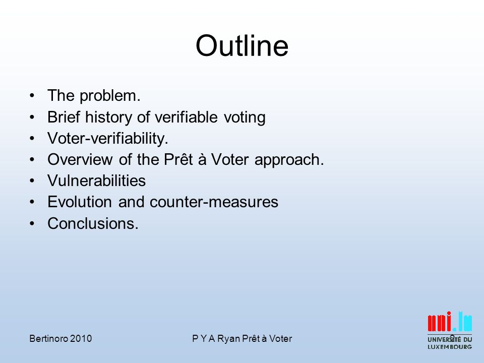 Outline The problem. Brief history of verifiable voting Voter-verifiability.
