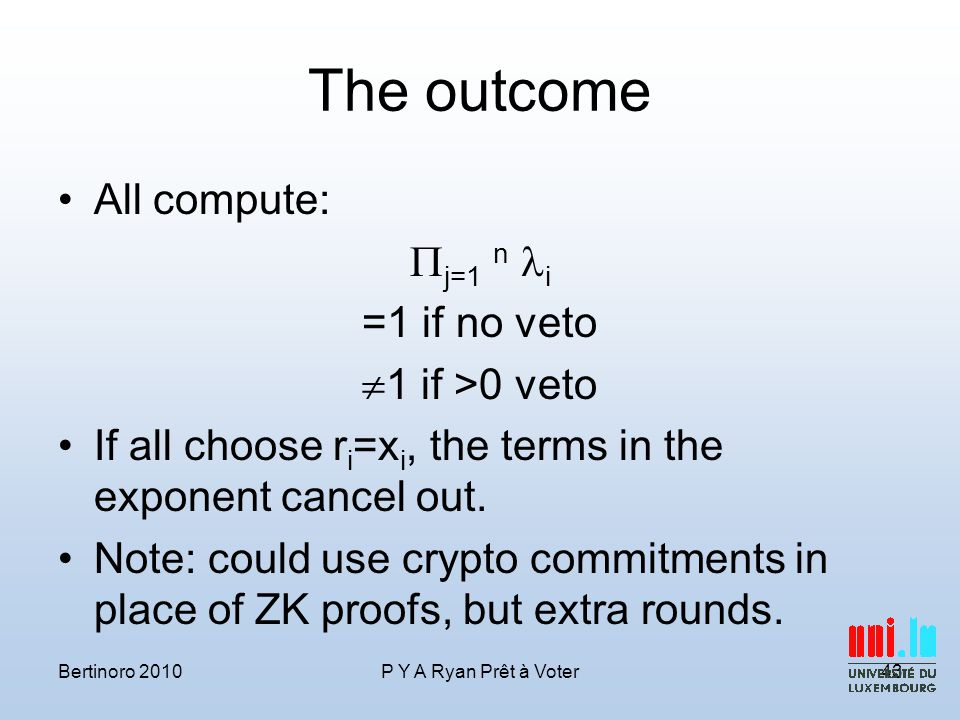 The outcome All compute:  j=1 n i =1 if no veto  1 if >0 veto If all choose r i =x i, the terms in the exponent cancel out.