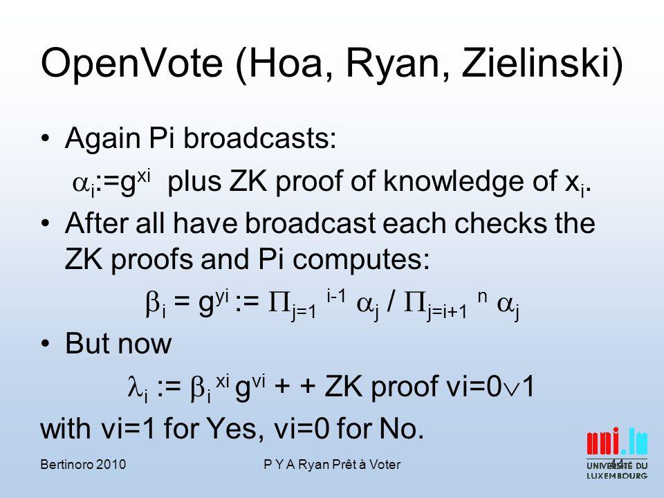 OpenVote (Hoa, Ryan, Zielinski) Again Pi broadcasts:  i :=g xi plus ZK proof of knowledge of x i.
