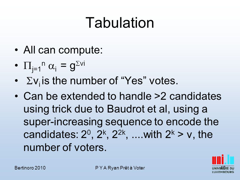 Tabulation All can compute:  j=1 n  i = g  vi  v i is the number of Yes votes.