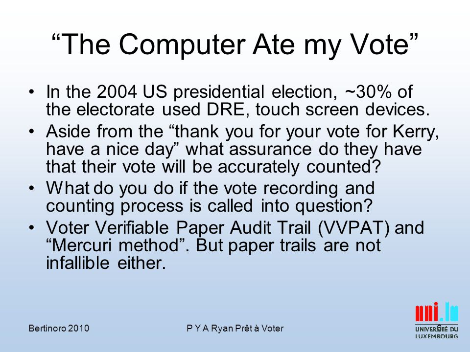 The Computer Ate my Vote In the 2004 US presidential election, ~30% of the electorate used DRE, touch screen devices.