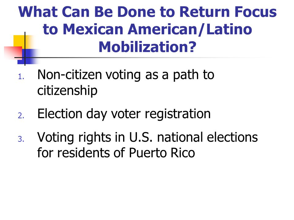 What Can Be Done to Return Focus to Mexican American/Latino Mobilization.