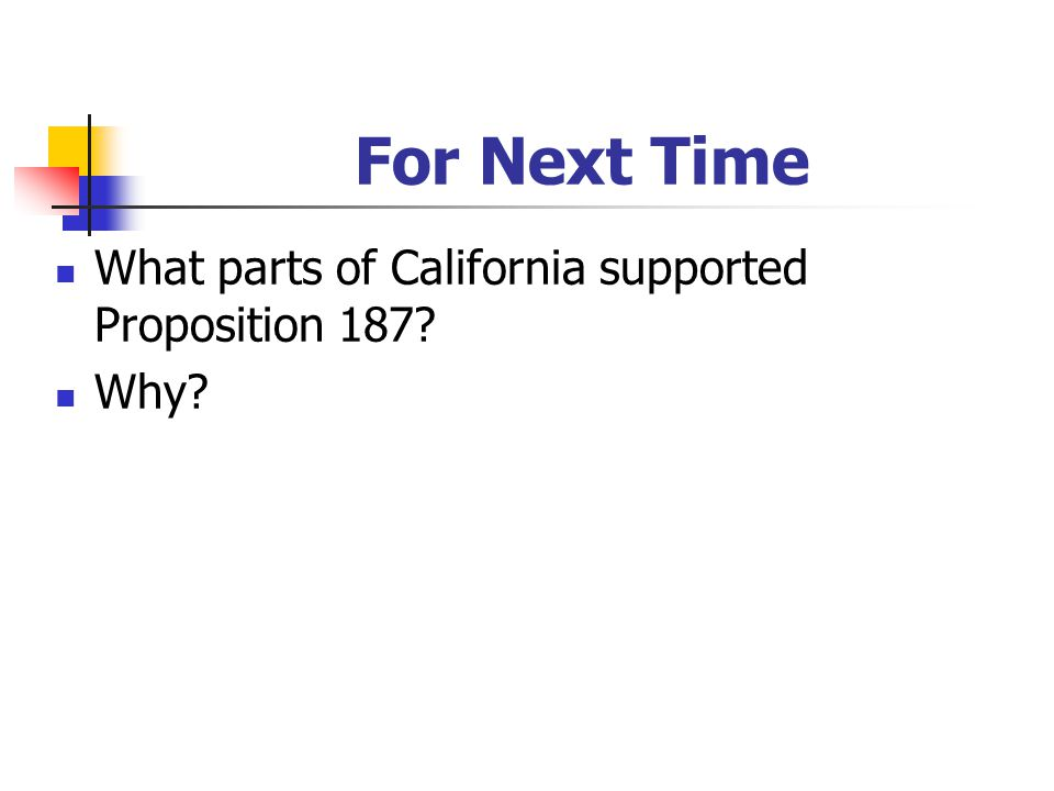 For Next Time What parts of California supported Proposition 187 Why