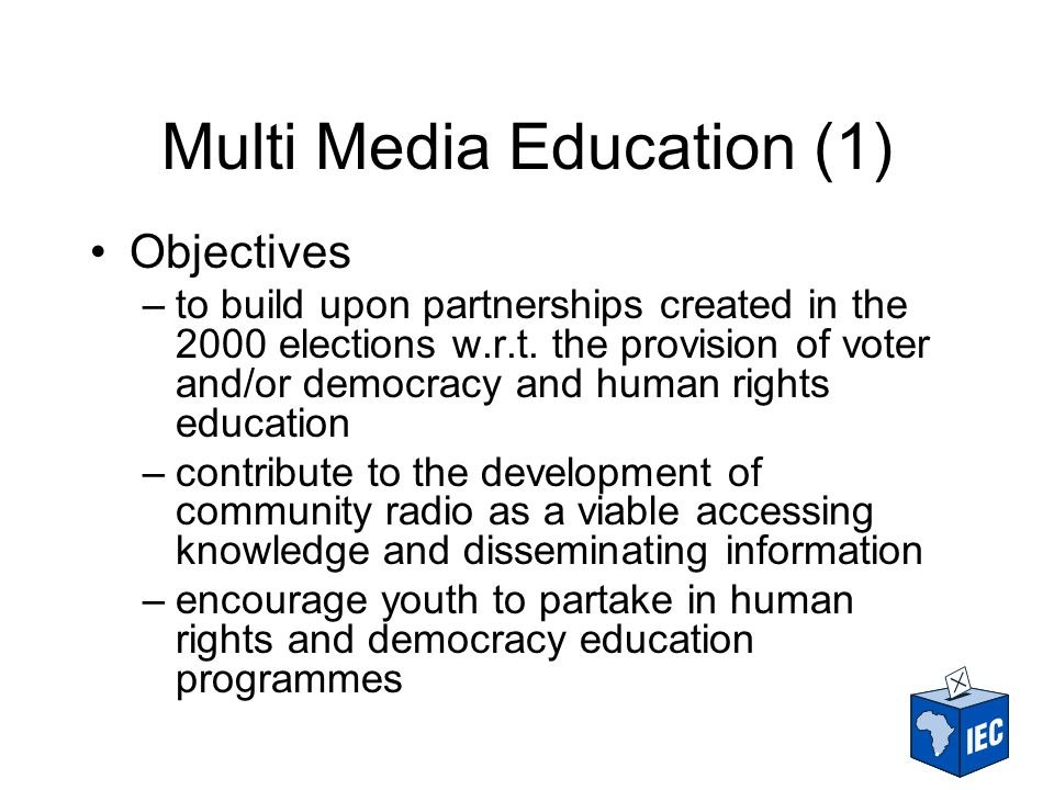 Multi Media Education (1) Objectives –to build upon partnerships created in the 2000 elections w.r.t.