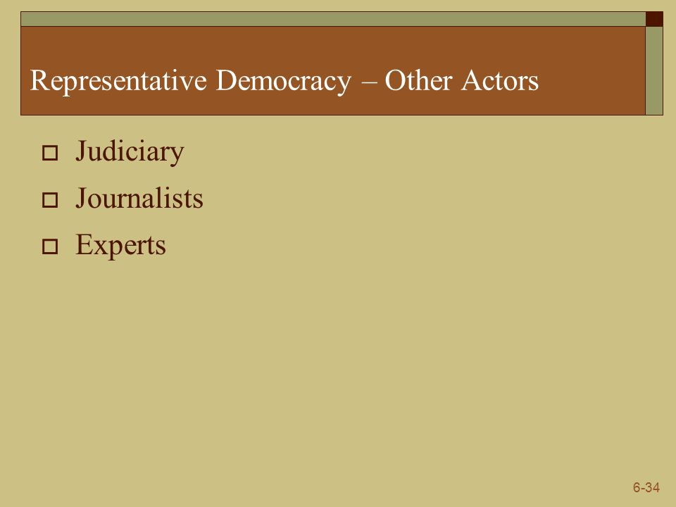 6-34 Representative Democracy – Other Actors  Judiciary  Journalists  Experts